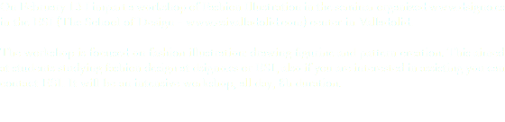 On February 13 I impart a workshop of Fashion Illustration in the seminar organized www.dsigno.es in the ESI (The School of Design - www.esivalladolid.com) center in Valladolid. The workshop is focused on fashion illustration: drawing figurine and pattern creation. This aimed at students studying fashion design at dsigno.es or ESI, also if you are interested in assisting you can contact ESI. It will be an intensive workshop, all day, 8h duration.